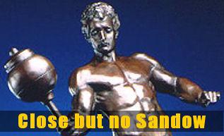 Close but no Sandow!