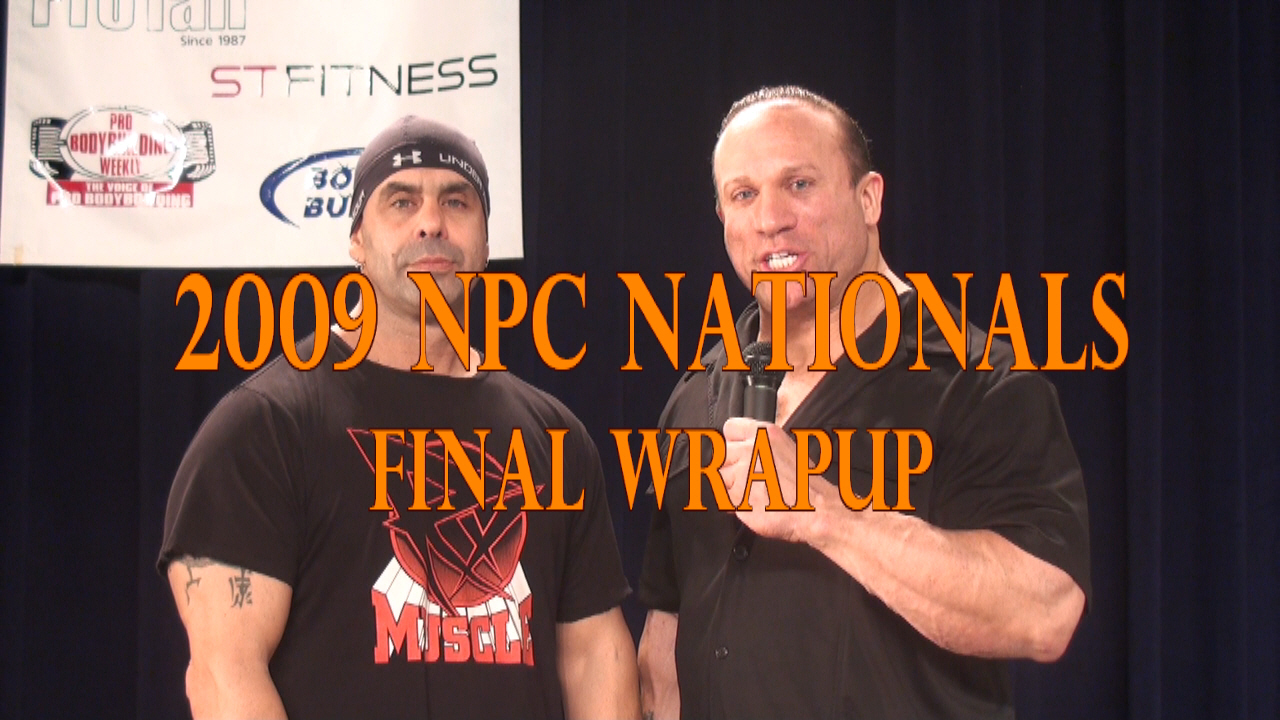 Final Wrapup of the 2009 NPC Nationals with Dave Palumbo and John Romano