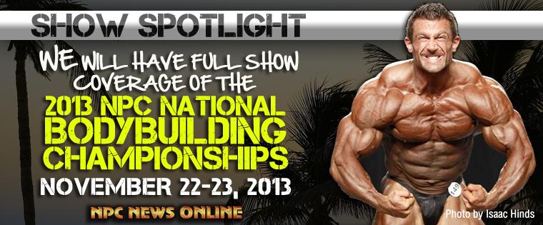 Show Spotlight: 2013 NPC NATIONAL BODYBUILDING CHAMPIONSHIPS (Full Coverage)